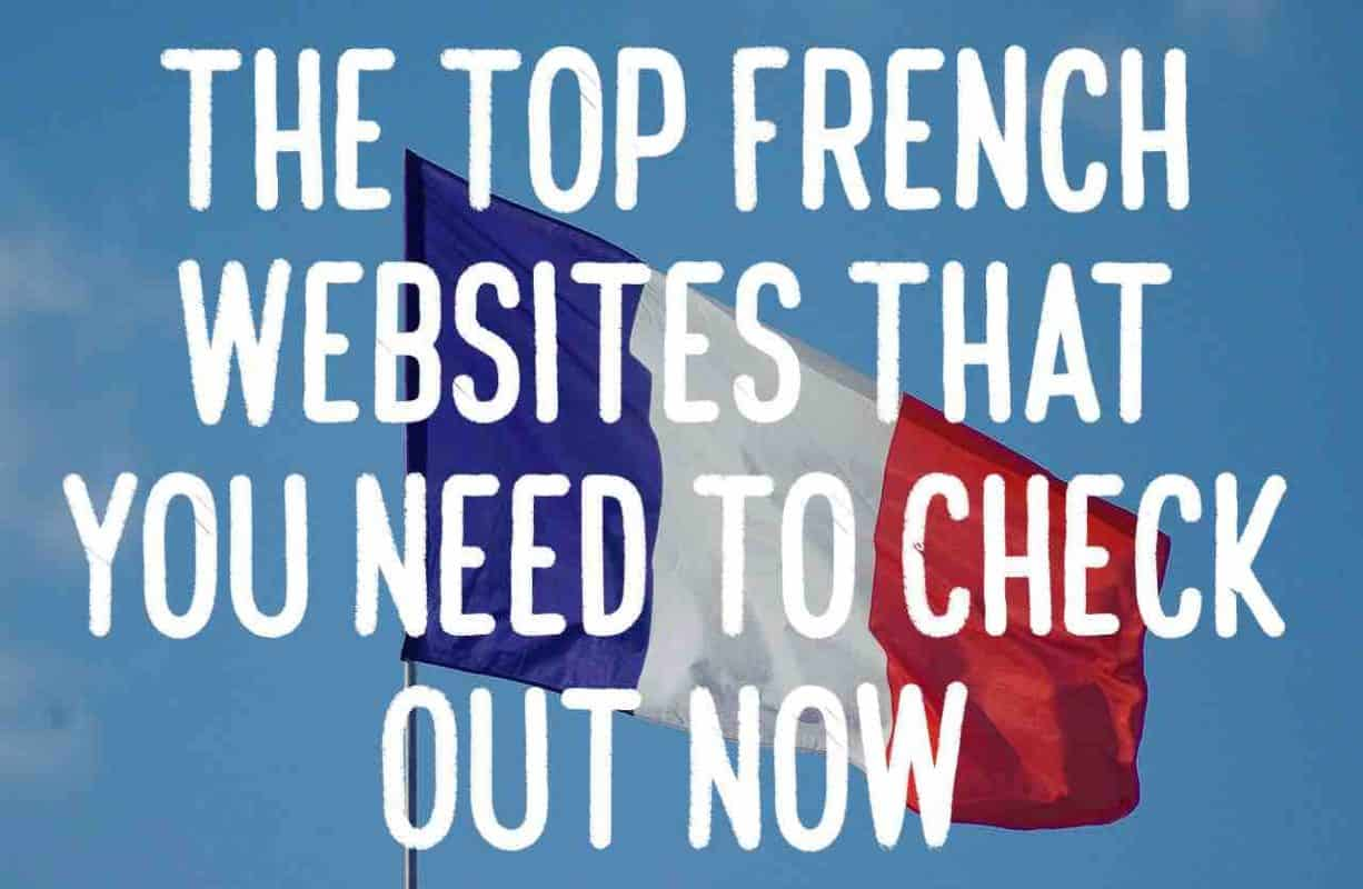 The 50+ Top French Websites That You Need to Check Out Now