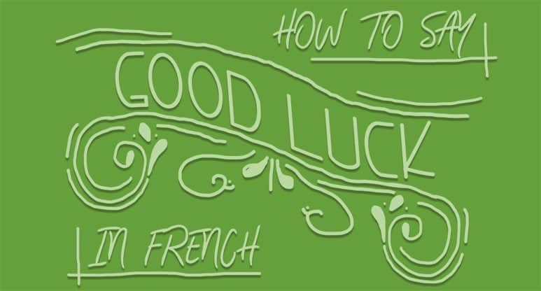 13+ Ways to Say Good Luck in French - Frenchplanations