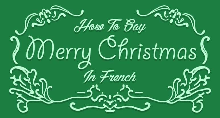 How To Spell Merry Christmas.How To Say Merry Christmas In French Frenchplanations