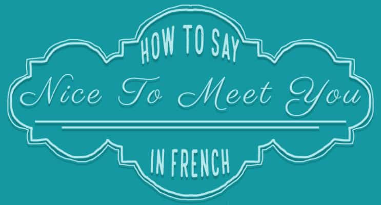 How to Say Nice to Meet You in French