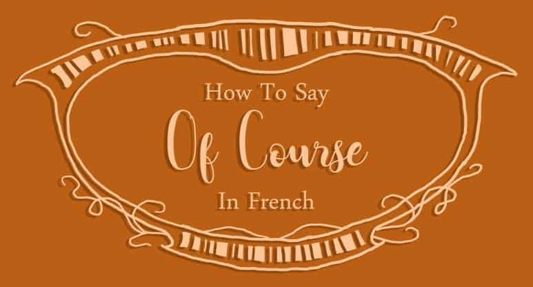 How to Say Of Course in French