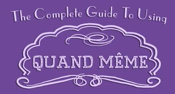 How to Use Quand Même