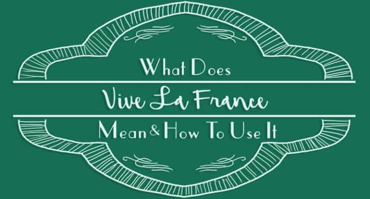 What does Vive La France Mean?