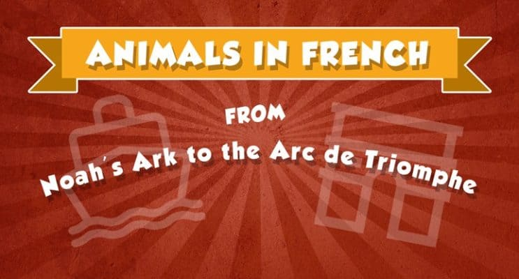 Animals in French: From Noah's Ark to the Arc de Triomphe