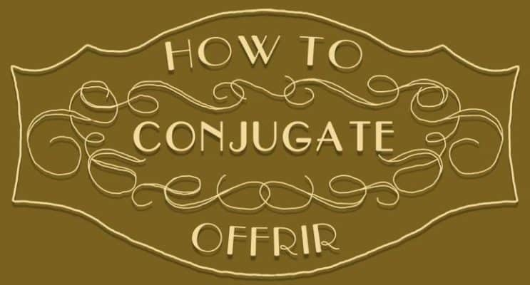 How to Conjugate Offrir