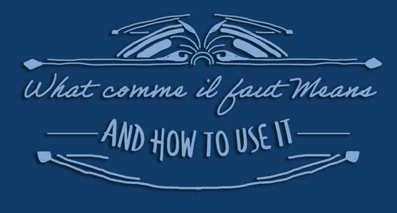 What Comme Il Faut Means How to Use It