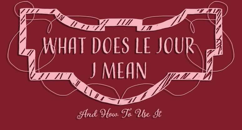 What Does Le Jour J Mean and How to Use It