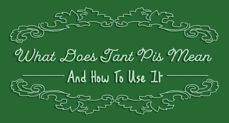 What Does Tant Pis Mean