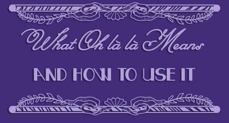 What Oh la la Means and How to Use It