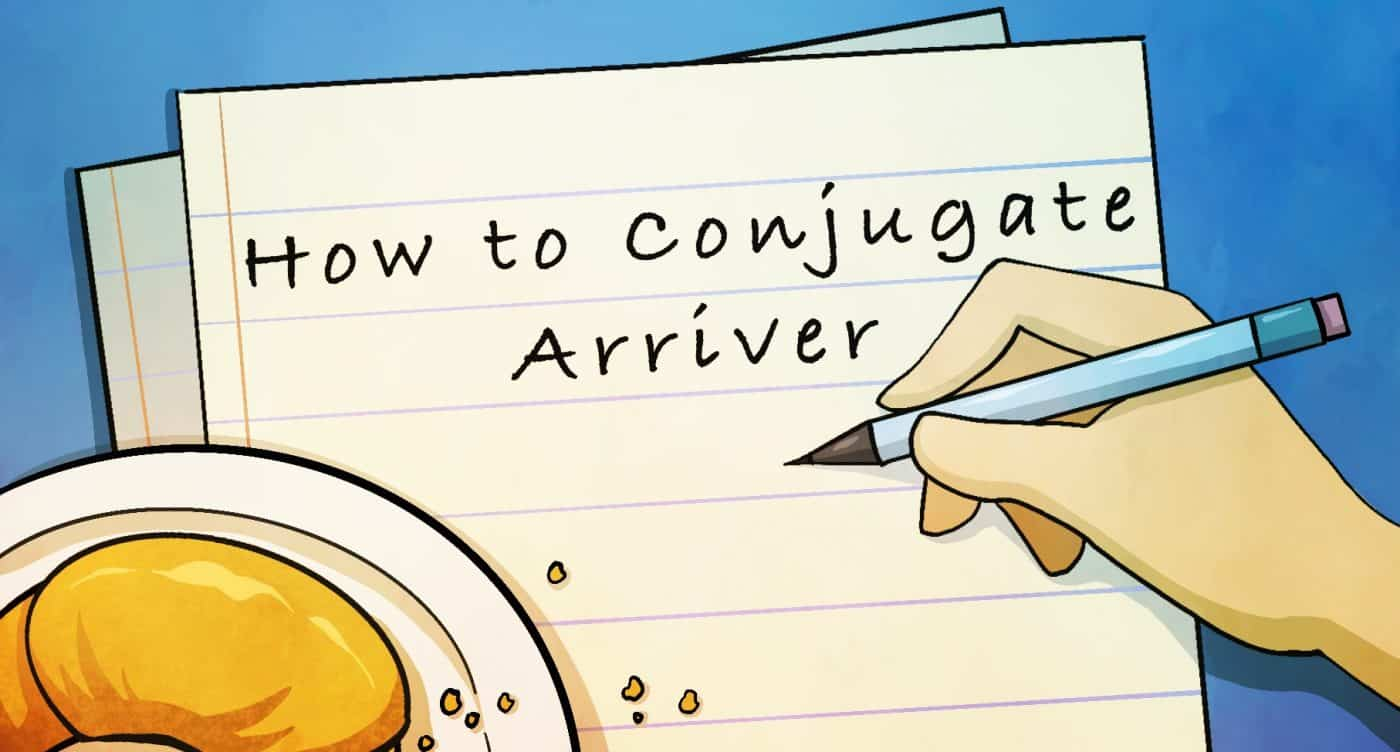 How to Conjugate the French Verb Arriver